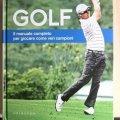 GOLF - Il manuale completo per giocare come i veri campioni